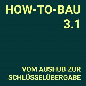 HOW-TO-BAU 3.1<br>Vom Aushub zur Schlüsselübergabe