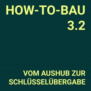 HOW-TO-BAU 3.2<br>Vom Aushub zur Schlüsselübergabe